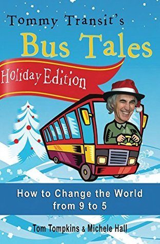Holiday Edition - Tommy Transits Bus Tales: How to Change the World from 9 to 5 Michele Hall