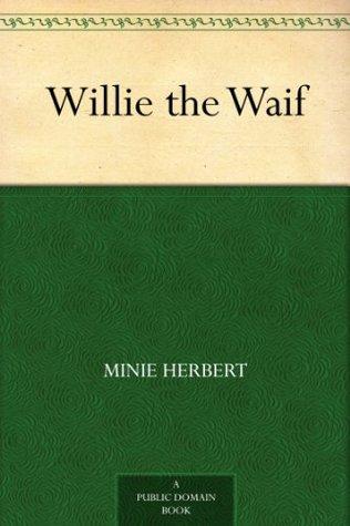 Willie the Waif  by  Minie Herbert