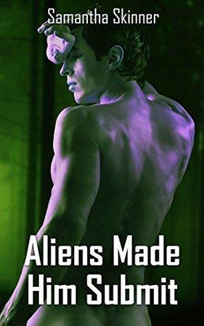 Aliens Made Him Submit Samantha Skinner