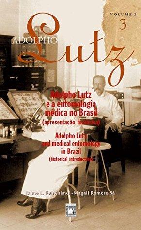 Adolpho Lutz - Adolpho Lutz e a entomologia médica no Brasil - v.2, Livro 3 Jaime L. Benchimol