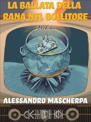 La ballata della rana nel bollitore  by  Alessandro Mascherpa