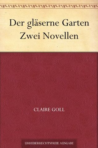 Der gläserne Garten Zwei Novellen Claire Goll