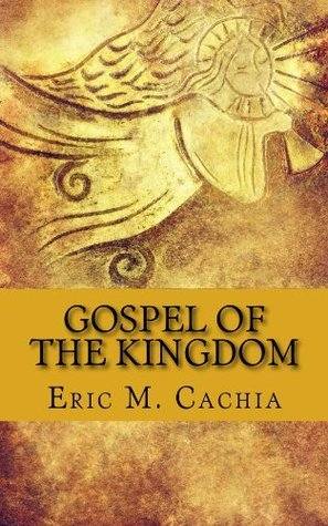 Gospel of the Kingdom: Matthew 24 in todays news headlines (Eschatology Today Book 1) Eric Cachia