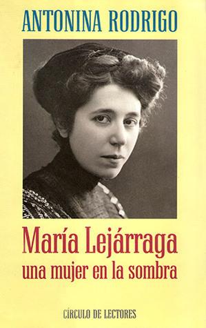 Maria Lejarraga, Una Mujer En La Sombra  by  Antonina Rodrigo
