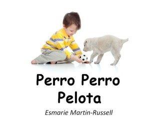 Perro Perro Pelota (Dog Dog Ball) (Spanish) (Two Simple Words nº 1)  by  Esmarie Martin-Russell