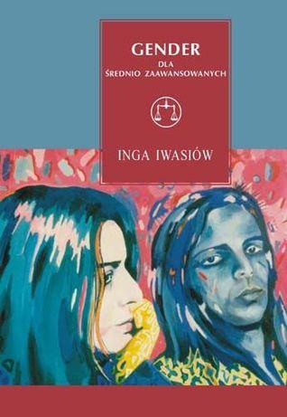 Gender dla średnio zaawansowanych. Wykłady szczecińskie  by  Inga Iwasiów