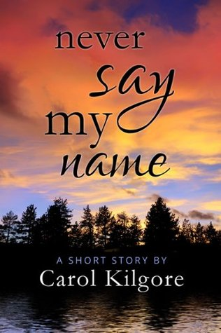 Never Say My Name Carol Kilgore