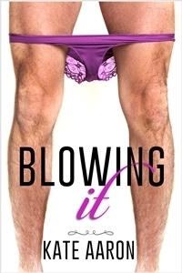 Blowing It (Blowing It, #1)  by  Kate Aaron