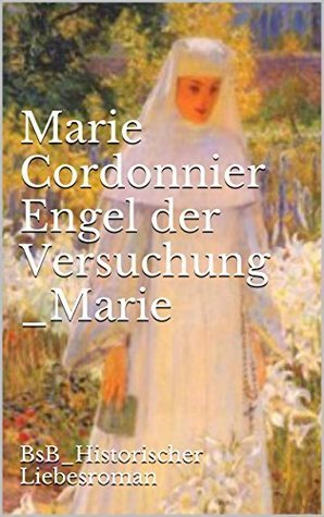 Engel der Versuchung _Marie: BsB_Historischer Liebesroman (Töchter der Hexe 3) Marie Cordonnier