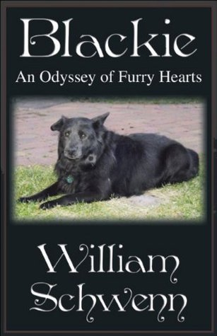 Blackie: An Odyssey of Furry Hearts  by  William Schwenn