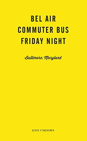 Bel Air, Commuter Bus, Friday Night: Love Unknown - Baltimore, Maryland  by  Angie Waller
