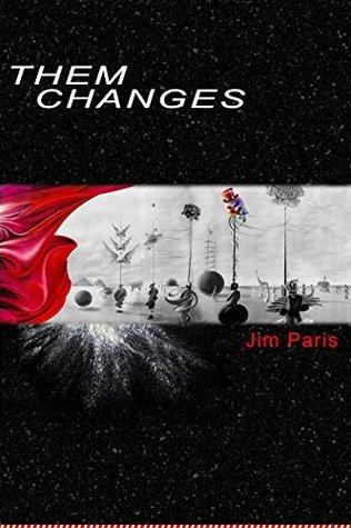 Them Changes  by  Jim Paris