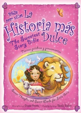 La historia mas dulce / The Sweetest Story Bible: Tiernas palabras y pensamientos para niñas / Sweet Thoughts and Sweet Words for Little Girls  by  Diane Stortz