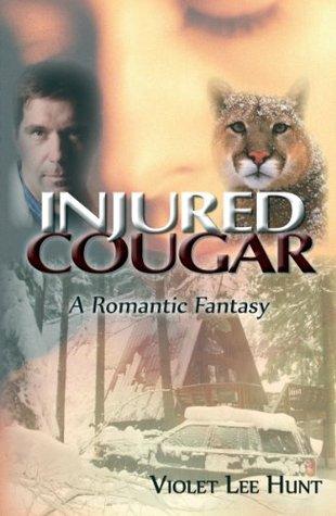 Injured Cougar: A Romantic Fantasy Violet Lee Hunt
