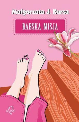 Babska misja  by  Małgorzata J. Kursa