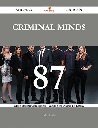 Criminal Minds 87 Success Secrets - 87 Most Asked Questions On Criminal Minds - What You Need To Know Helen Randall