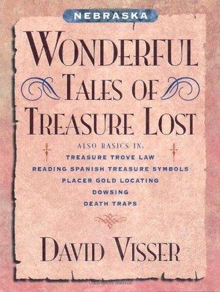 Nebraska Wonderful Tales of Treasure Lost David Visser