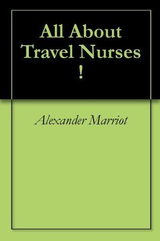All About Travel Nurses ! Alexander Marriot