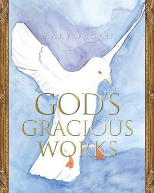 Gods Gracious Works  by  Mary Fagan
