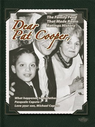 DEAR PAT COOPER: What happened to my father Pasquale Caputo? Michael Caputo
