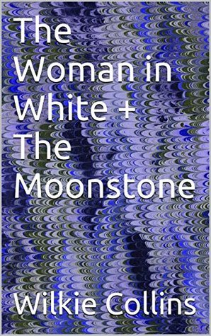 The Woman in White + The Moonstone Wilkie Collins