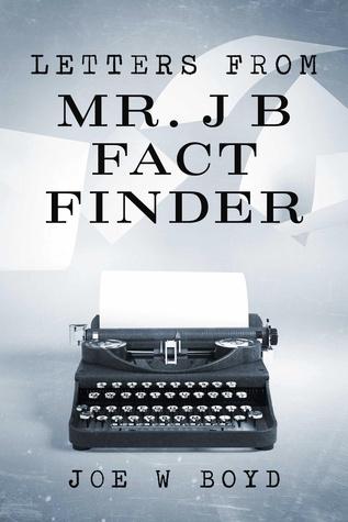 Letters From Mr. J B Fact Finder  by  Joe W. Boyd