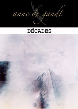 Décades (Quatre t. 2)  by  Anne de Gandt