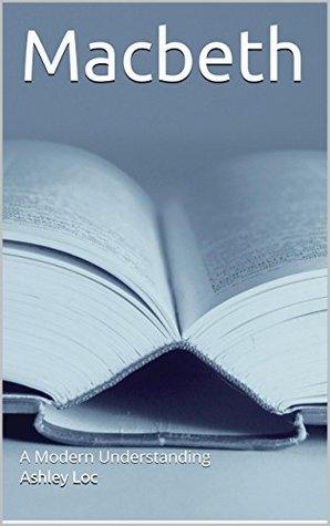 Macbeth: A Modern Understanding  by  Ashley Loc