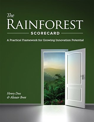 The Rainforest Scorecard: A Practical Framework for Growing Innovation Potential  by  Henry H. Doss