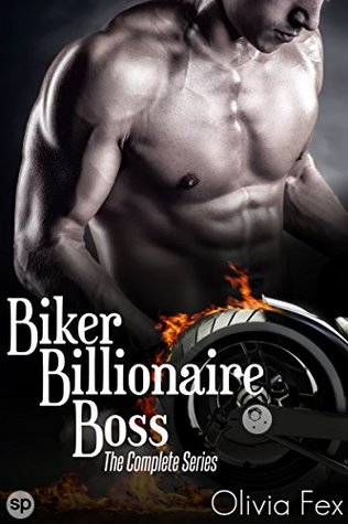 Biker Billionaire Boss: The Complete Series  by  Olivia Fex