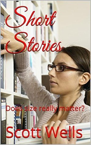 Short Stories: Does size really matter? (Behind Closed Doors Book 1)  by  William S Wolf