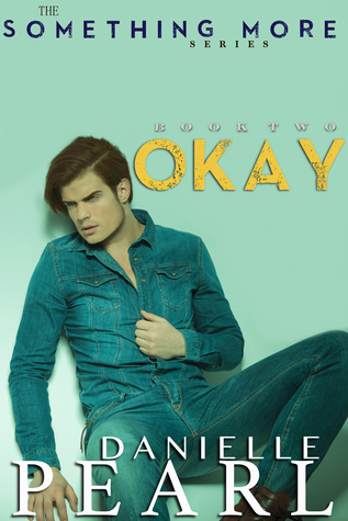OKAY (Something More, #2)  by  Danielle Pearl