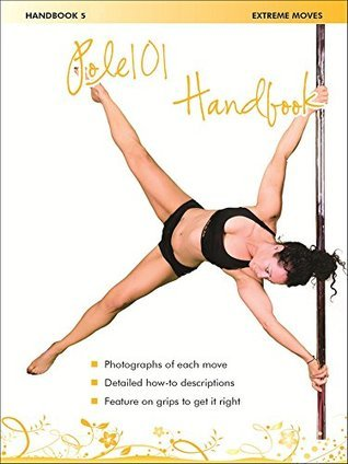 Pole 101 Handbook 5 - Extreme Moves  by  Tracey Ecclestone