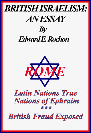 British Israelism: An Essay  by  Edward E. Rochon