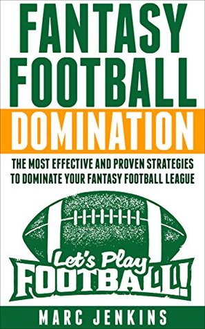 Fantasy Football Domination: Proven Strategies to Dominate Your Fantasy Football League  by  Marc Jenkins