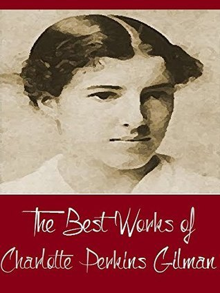 The Best Works of Charlotte Perkins Gilman Charlotte Perkins Gilman