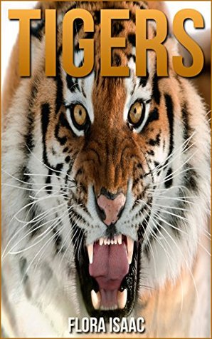 Tigers for Children! - Fascinating Facts & Cool Photos! Flora Isaac