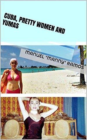 Cuba, Pretty Women and Yumas Manuel Ramos