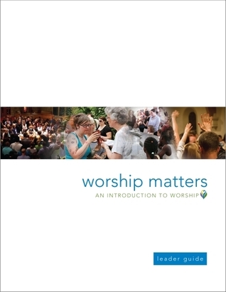 Worship Matters: An Introduction to Worship Leader Guide Suzanne Burk