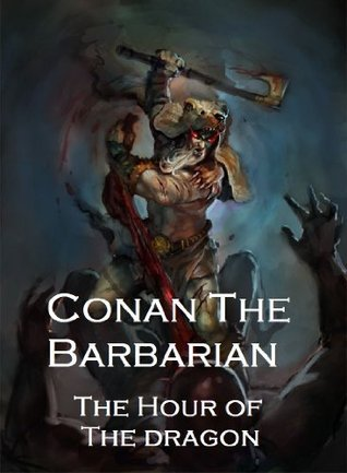Conan The Barbarian: The Hour of The Dragon -Annotated- Robert E. Howard