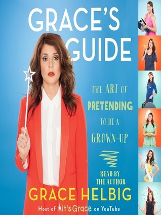 Graces Guide: The Art of Pretending to Be a Grown-up  by  Grace Helbig