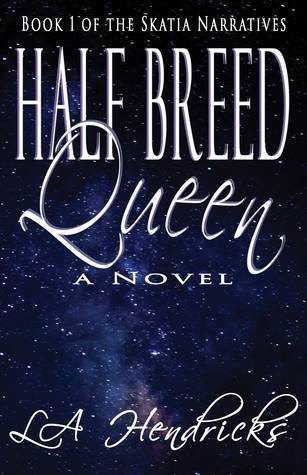 Half Breed Queen (Skatia Narratives, #1) L.A. Hendricks