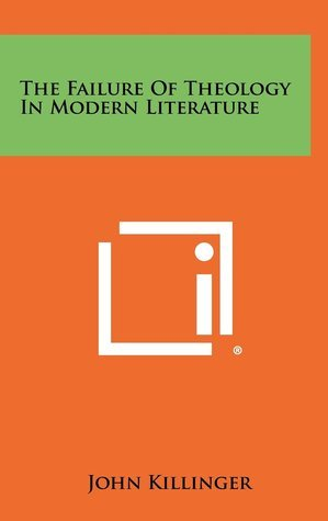 The Failure of Theology in Modern Literature  by  John Killinger