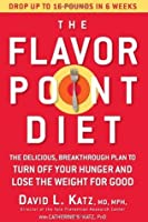 The Flavor Point Diet: The Delicious, BreaKthrough Plan to Turn Off Your Hunger and Lose the Weight For Good  by  David L. Katz