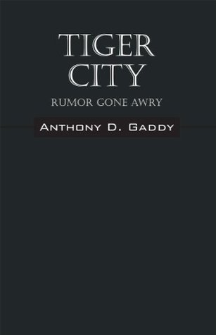 Tiger City: Rumor Gone Arye  by  Anthony D. Gaddy