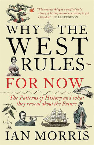 Why the West Rules—For Now: The Patterns of History, and What They Reveal about the Future  by  Ian Morris