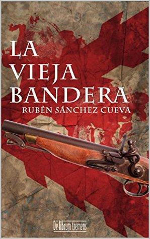 La vieja bandera Rubén Sánchez Cueva