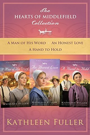 The Hearts of Middlefield Collection: A Man of His Word, An Honest Love, A Hand to Hold (A Hearts of Middlefield Novel) Kathleen Fuller