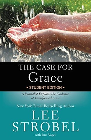 The Case for Grace Student Edition: A Journalist Explores the Evidence of Transformed Lives  by  Lee Strobel