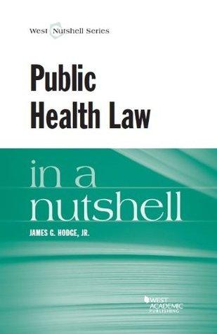 Public Health Law in a Nutshell (Nutshell Series)  by  James G. Hodge Jr.